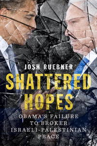 image of Shattered Hopes: Obama's Failure to Broker Israeli-Palestinian Peace