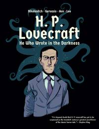 H. P. Lovecraft: He Who Wrote in the Darkness: A Graphic Novel