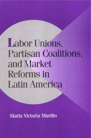 LABOR UNIONS, PARTISAN COALITIONS, AND MARKET REFORMS IN LATIN AMERICA  (PB 2001)