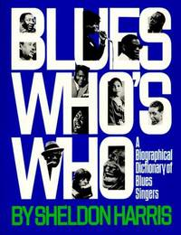 Blues Who's Who:   A Biographical Dictionary of Blues Singers