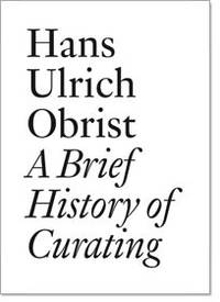A Brief History of Curating (Documents) by  Pontus Hulten (Contributor)  Walter Hopps (Contributor) - Paperback - 2008-10-01 - from Ergodebooks (SKU: DADAX390582955X)