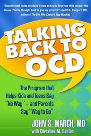 "Talking Back to OCD: The Program That Helps Kids and Teens Say ""No Way"" -- and Parents..."