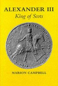 Alexander III: King of Scots by Marion Campbell - Hardcover - Signed - 1999 - from Three Geese In Flight Celtic Books and Biblio.com