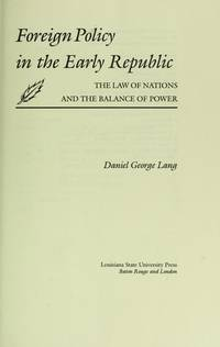 Foreign Policy In The Early Republic :  The Law Of Nations And The Balance Of Power