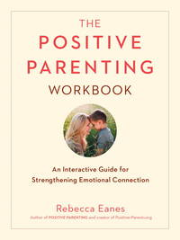 The Positive Parenting Workbook: An Interactive Guide for Strengthening Emotional Connection (The...