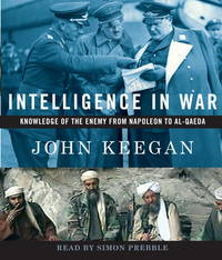 Intelligence in War  Knowledge of the Enemy from Napoleon to Al-Qaeda