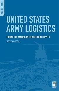 United States Army Logistics: From the American Revolution to 9/11 (Praeger Security International)