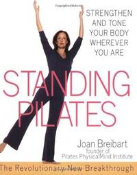 Standing Pilates: Strengthen and Tone Your Body Wherever You Are