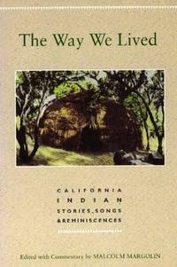 THE WAY WE LIVED : California Indian Stories, Songs & Reminiscences; REVISED EDITION by Malcolm Margolin (Editor & Commentary) - Paperback - Revised Edition, 4th Printing - 1993 - from 100 POCKETS and Biblio.com