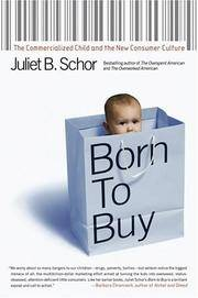 Born to Buy: The Commercialized Child and the New Consumer Culture by Juliet B. Schor