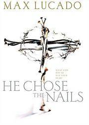 He Chose The Nails What God did to Win Your Heart