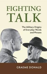 FIGHTING TALK: The Military Origins of Everyday Words and Phrases