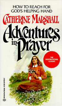 Adventures in Prayer: How to Reach for God's Helping Hand by Catherine Marshall - 1987-01-03 - from Books Express and Biblio.com
