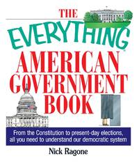 The Everything American Government Book: From the Constitution to Present-Day Elections, All You...