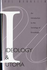 Ideology and Utopia An Introduction to the SOCIOLOGY (740) of Knowledge