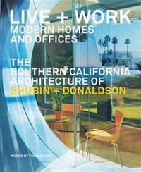 Live and Work: Modern Homes and Offices: The Southern California Architecture of Shubin and...