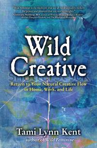 WILD CREATIVE: Igniting Your Passion & Potential In Work, Home & Life