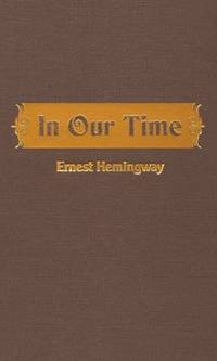 image of In Our Time [Hardcover] Ernest Hemingway