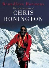 Boundless Horizons: The Autobiography of Chris Bonington (all 3 of his books: I Chose to Climb; Next Horizon; Everest Years)