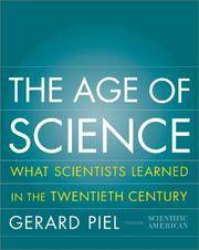 The Age of Science  What Scientists Learned in the Twentieth Century by Piel, Gerard; Bradford, Peter - 2001