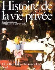 HISTOIRE DE LA VIE PRIVEE T.4 ; DE LA REVOLUTION A LA GRANDE GUERRE