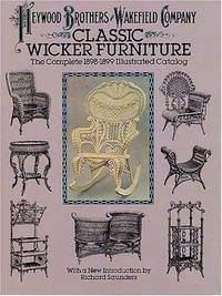 Heywood Brothers and Wakefield Company Classic Wicker Furniture The  Complete 1898-1899 Illustrated Catalog