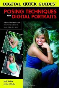 Posing Techniques for Digital Portraits: A Photographer's Guide to Making Everyone Look Their Very Best!