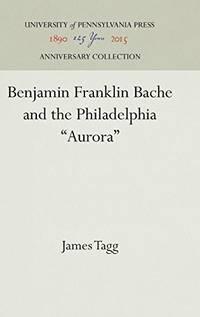 "Benjamin Franklin Bache and the Philadelphia ""Aurora"