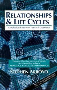 RELATIONSHIPS AND LIFE CYCLES: Astrological Patterns Of Personal Experience (revised)