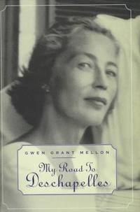 MY ROAD TO DESCHAPELLES by  Gwen Grant Mellon - Hardcover - 1997 - from VELMA CLINTON BOOKS and Biblio.com