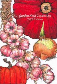 Garden Seed Inventory, Fifth Edition: An Inventory of Seed Catalogs Listing All Non-Hybrid...