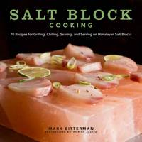 Salt Block Cooking : 70 Recipes for Grilling, Chilling, Searing, and Serving on Himalayan Salt...