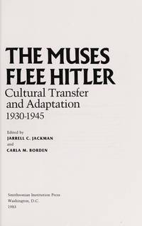 The Muses Flee Hitler: Cultural Transfer and Adaptation 1930-1945