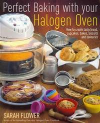 Perfect Baking with Your Halogen Oven: How to Create Tasty Bread, Cupcakes, Bakes, Biscuits and Savouries. Sarah Flower by Sarah Flower - Paperback - 2011-04-15 - from Ergodebooks (SKU: DADAX1905862555)