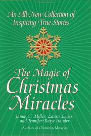 The Magic of Christmas Miracles: An All-New Collection of Inspiring True Stories