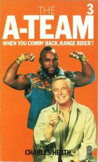THE A-TEAM 3 WHEN YOU COMIN' BACK, RANGE RIDER? by  CHARLES HEATH - Paperback - First Edition - from BFS Books (SKU: 10009288)