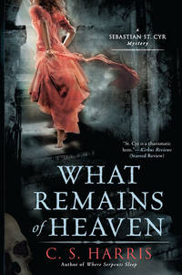 What Remains of Heaven: A Sebastian St. Cyr Mystery by  C. S Harris - Paperback - from Mega Buzz Inc and Biblio.com