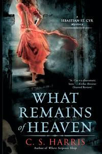 What Remains of Heaven: A Sebastian St. Cyr Mystery by C.S. Harris - Paperback - 2010-07-06 - from Books Express and Biblio.com