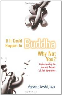 IF IT COULD HAPPEN TO BUDDHA, WHY NOT YOU? Understanding The Ancient Secrets Of Self-Awareness