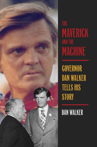 The Maverick and the Machine: Governor Dan Walker Tells His Story