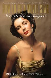 HOW TO BE A MOVIE STAR: ELIZABETH TAYLOR IN HOLLYWOOD: Elizabeth Taylor in Hollywood