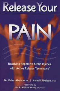 Release Your Pain: Resolving Repetitive Strain Injuries with Active Release Techniques Abelson,...