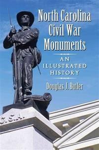 North Carolina Civil War Monuments: An Illustrated History.  [SIGNED]