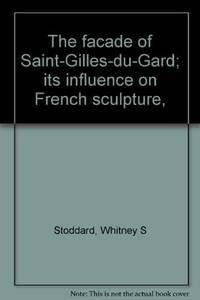 THE FACADE OF SAINT-GILLES-DU-GARD : ITS INFLUENCE ON FRENCH SCULPTURE