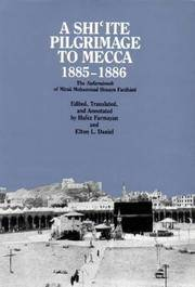 A Shi`ite Pilgrimage To Mecca, 1885-1886. The Safarnameh Of Mirza  Mohammad Hosayn Farahani. Edited, Translated, and Annotated by Hafez  and Elton L. Daniel