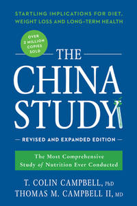 image of The China Study: The Most Comprehensive Study of Nutrition Ever Conducted and the Startling Implications for Diet, Weight Loss, and Long-term Health