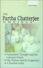 image of The Partha Chatterjee Omnibus: Nationalist Thought and the Colonial World, The Nation and Its Fragments, A Possible India