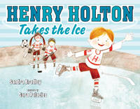Henry Holton Takes the Ice by  Sandra Bradley - First Edition - 2015 - from Adagio Books and Biblio.com