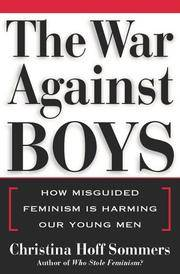 War against Boys, The: How Misguided Feminism is Harming Our Young Men