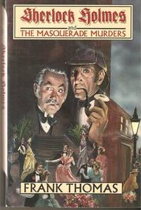 SHERLOCK HOLMES AND THE MASQUERADE MURDERS by  Frank Thomas - First printing - 1994 - from Inklings Bookshop and Biblio.com